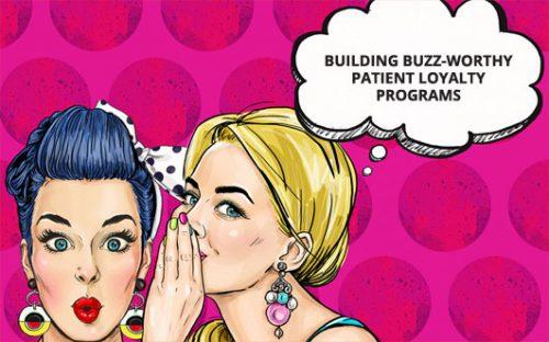 Building Buzz-Worthy Patient Loyalty Programs